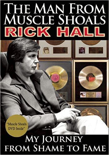 The Man from Muscle Shoals - Rick Hall - My Journey from Shame to Fame