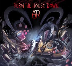 AJR Burn the House Down